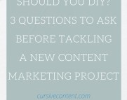 In the world of content marketing, where the DIY approach often seems possible, the hands-on approach can be enticing. But what starts looking like a time- and budget-saving task can quickly get you in over your head. How do you know when a content marketing project is something you can tackle, and when it requires reinforcements? Find out the 3 important questions you need to ask yourself BEFORE getting started.