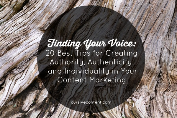 Finding Your Voice: 20 Best Tips for Creating Authority, Authenticity and Individuality in Your Content Marketing