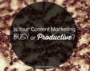 Is your content marketing busy or productive?