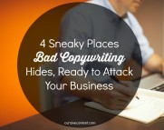 4 Sneaky Places Bad Copywriting Hides, Ready to Attack Your Business