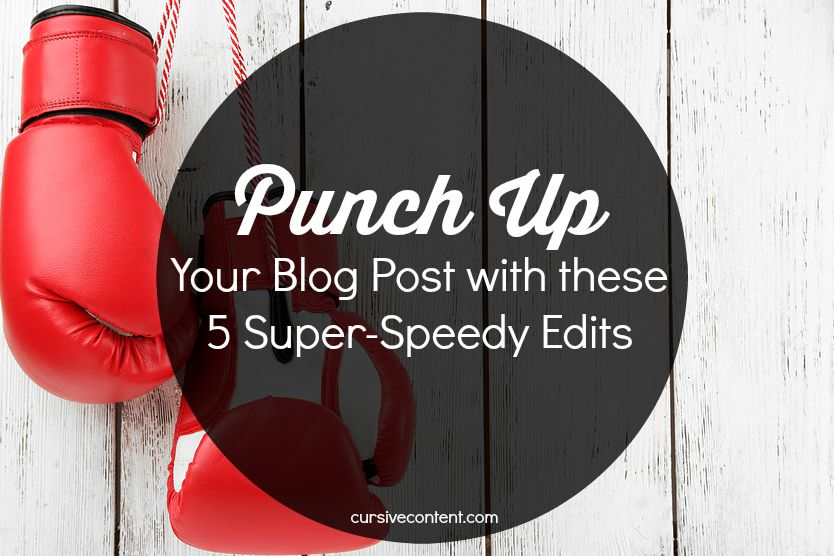 Punch Up Your Blog Post with These 5 Super-Speedy Edits