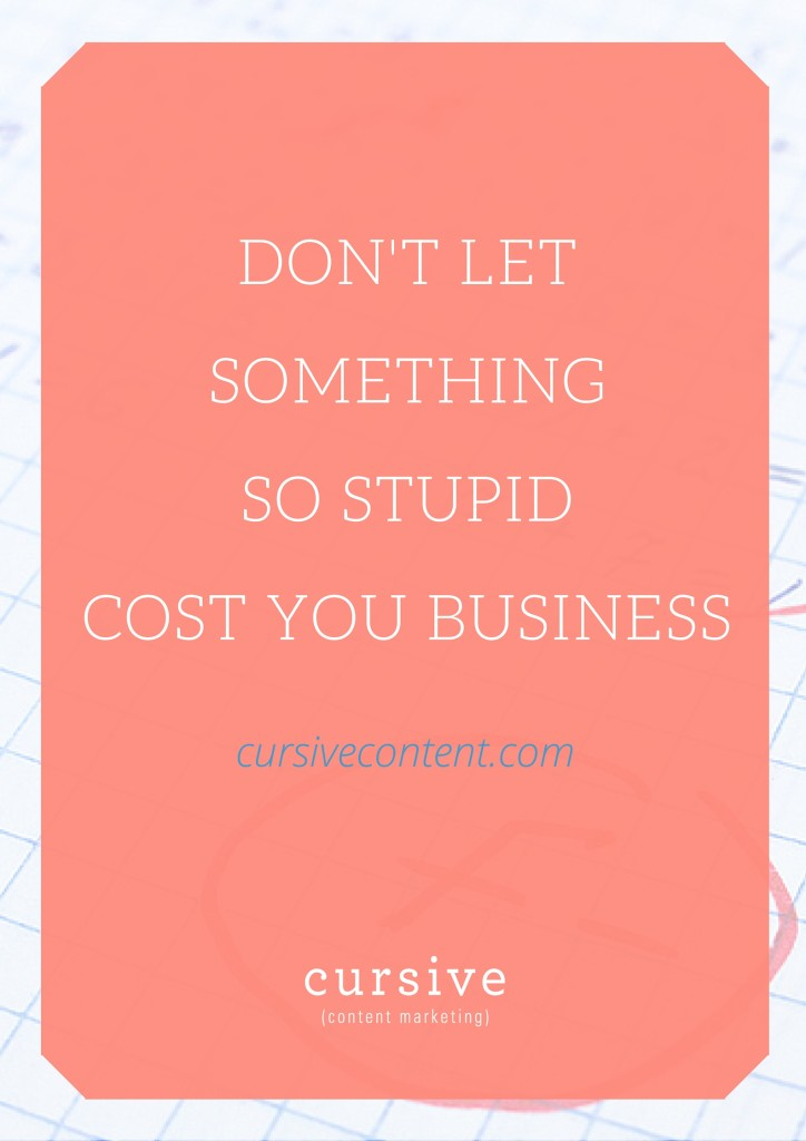 Don't Let Something So Stupid Cost YOU Business