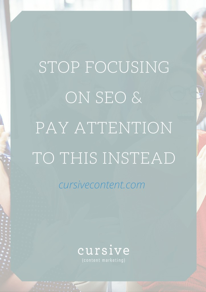 Stop Focusing on SEO & Pay Attention to This Instead