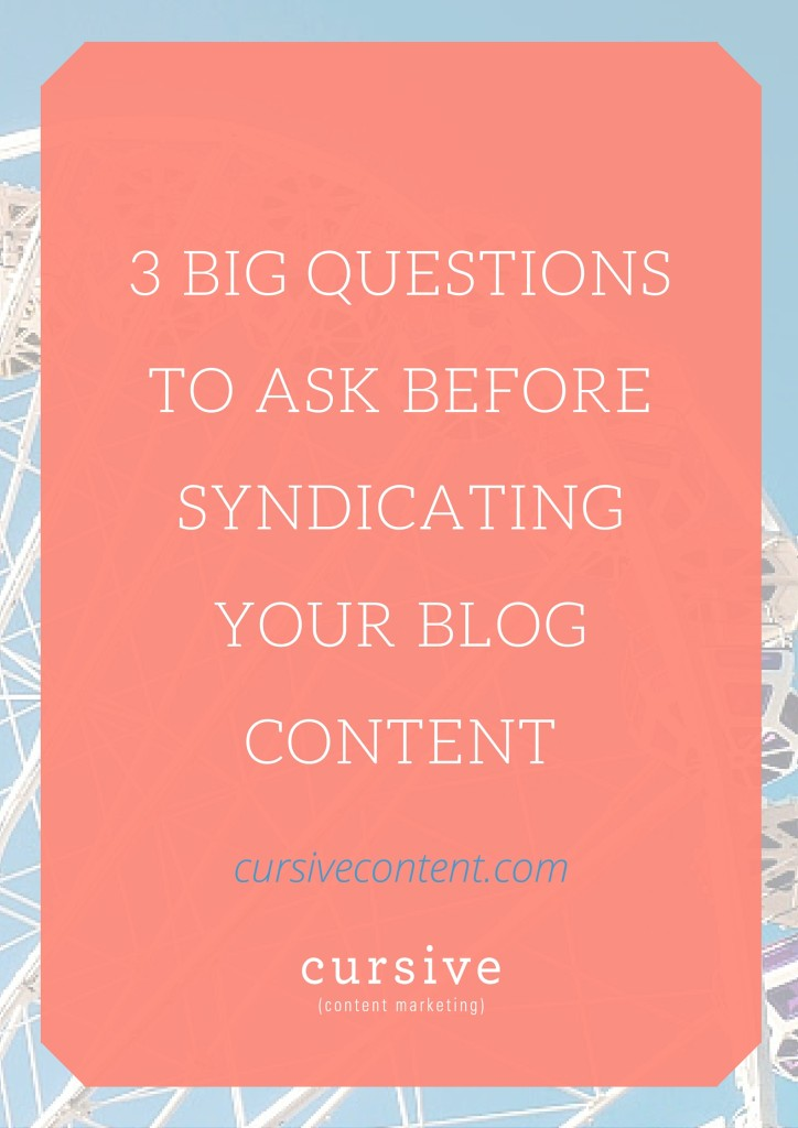 3 Big Questions To Ask Before Syndicating Your Blog Content