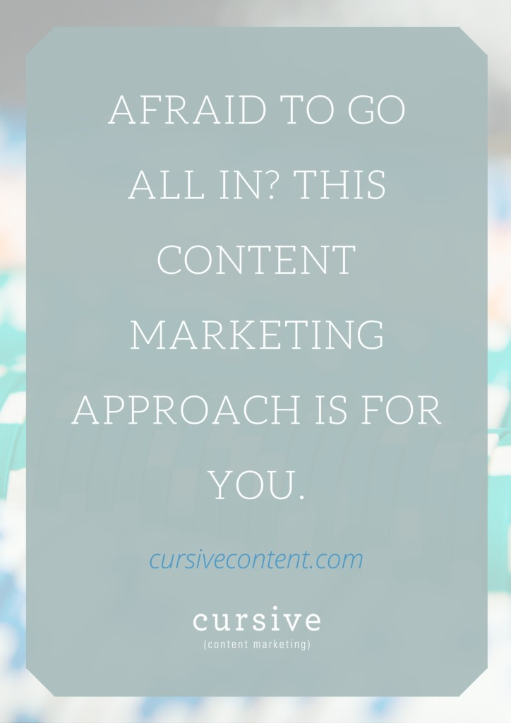 Afraid to Commit to Content Marketing? This Approach is for YOU.