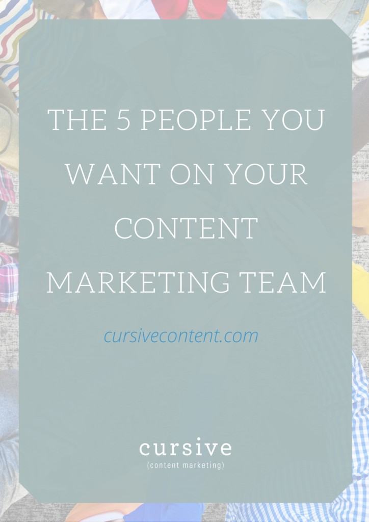 The 5 People You Want on Your Content Marketing Team