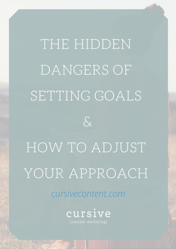 The Hidden Dangers of Goal Setting & How to Adjust Your Approach