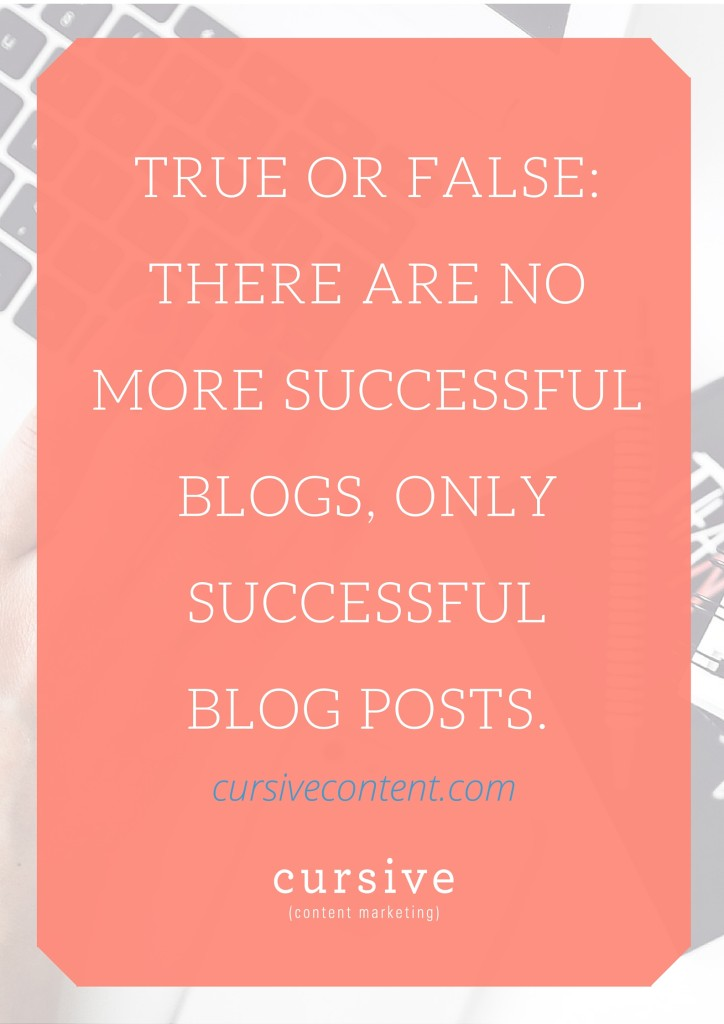 True or False: There Are No More Success Blogs, Only Successful Blog Posts.