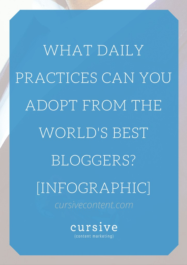 What Daily Practices Can YOU Adopt From the World's Best Bloggers? [INFOGRAPHIC]