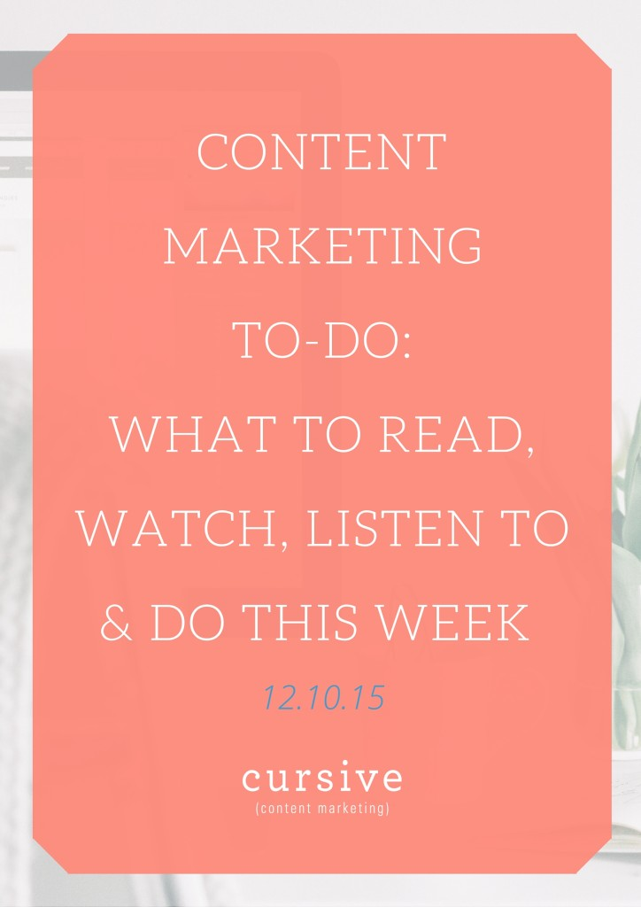 Content Marketing To-Do: What To Read, Watch, Listen To & Do This Week [12.10.15]