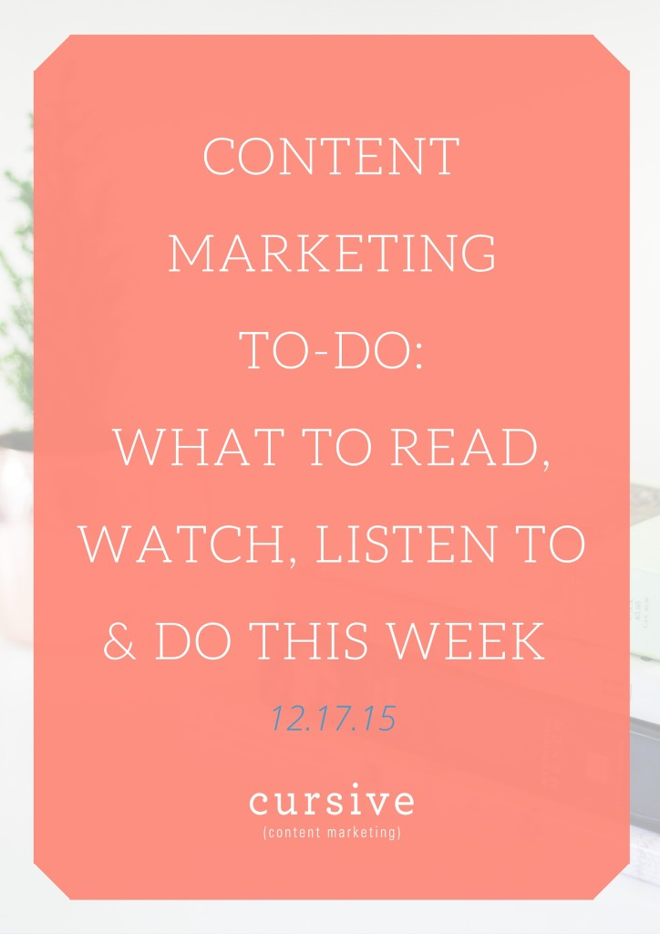 Content Marketing To-Do- What To Read, Watch, Listen To & Do This Week [12.17.15]