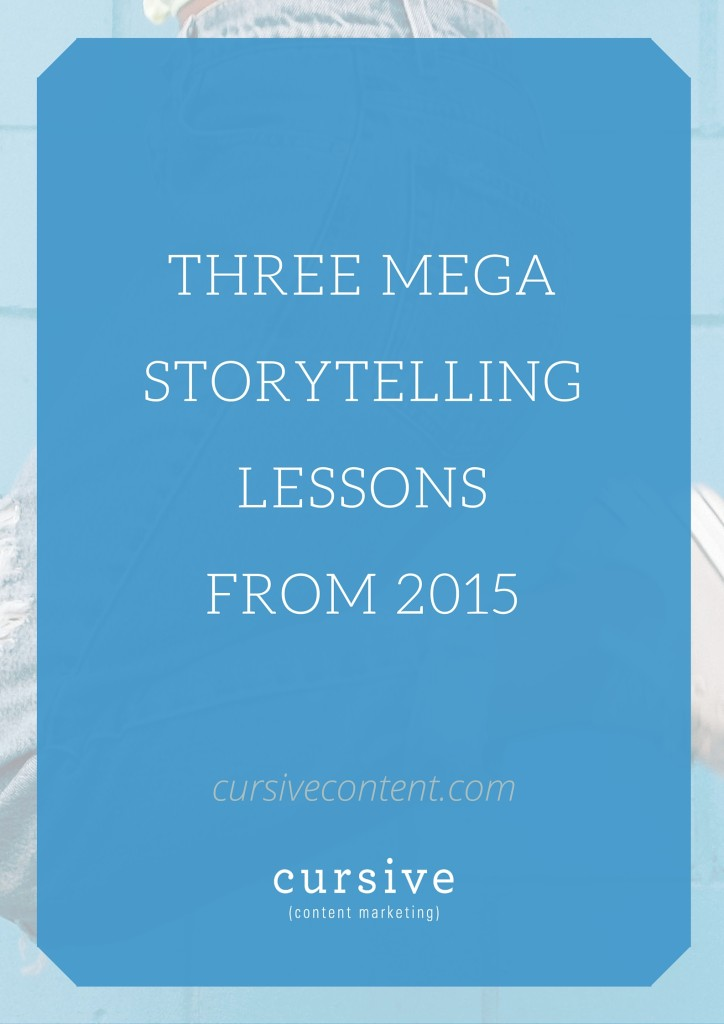 The 3 Mega Storytelling Lessons from 2015