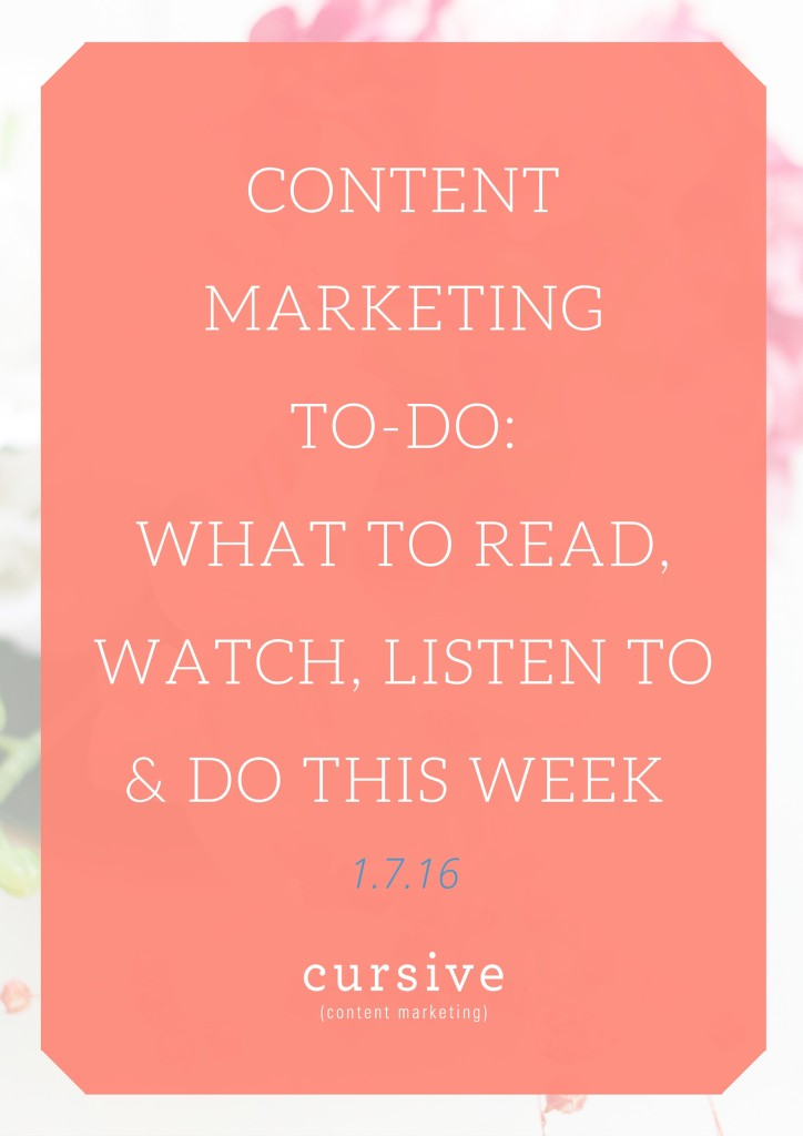 Content Marketing To-Do- What To Read, Watch, Listen To & Do This Week [1.7.16]