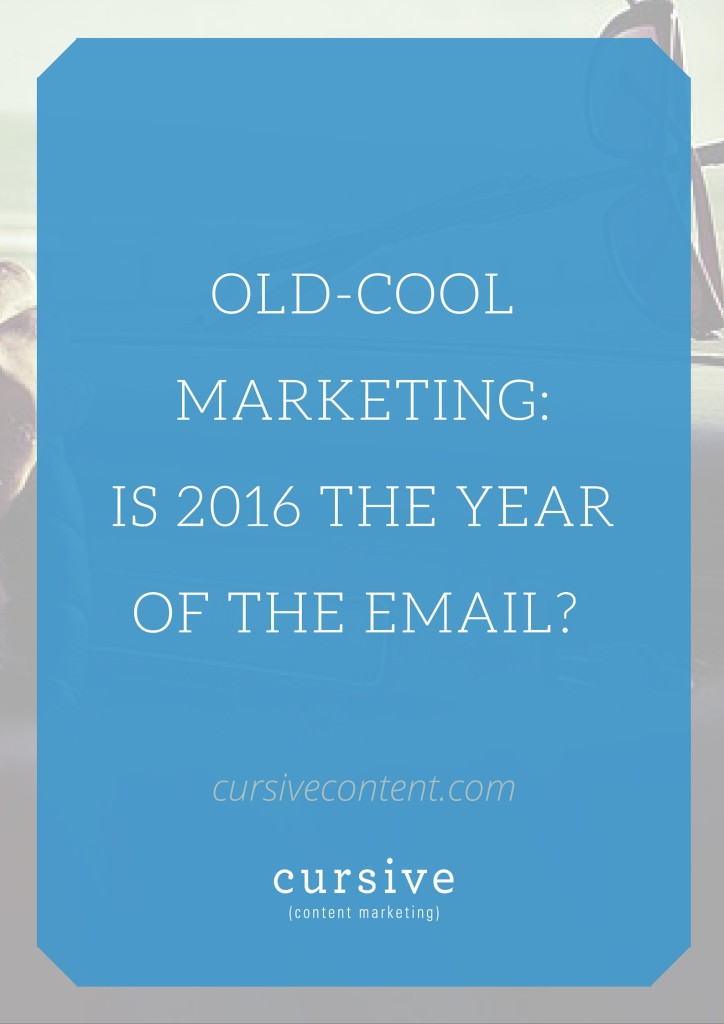 Old-Cool Marketing: Is 2016 the Year of the Email?