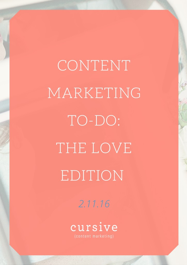 Content Marketing To-Do: The LOVE Edition [2.11.16]
