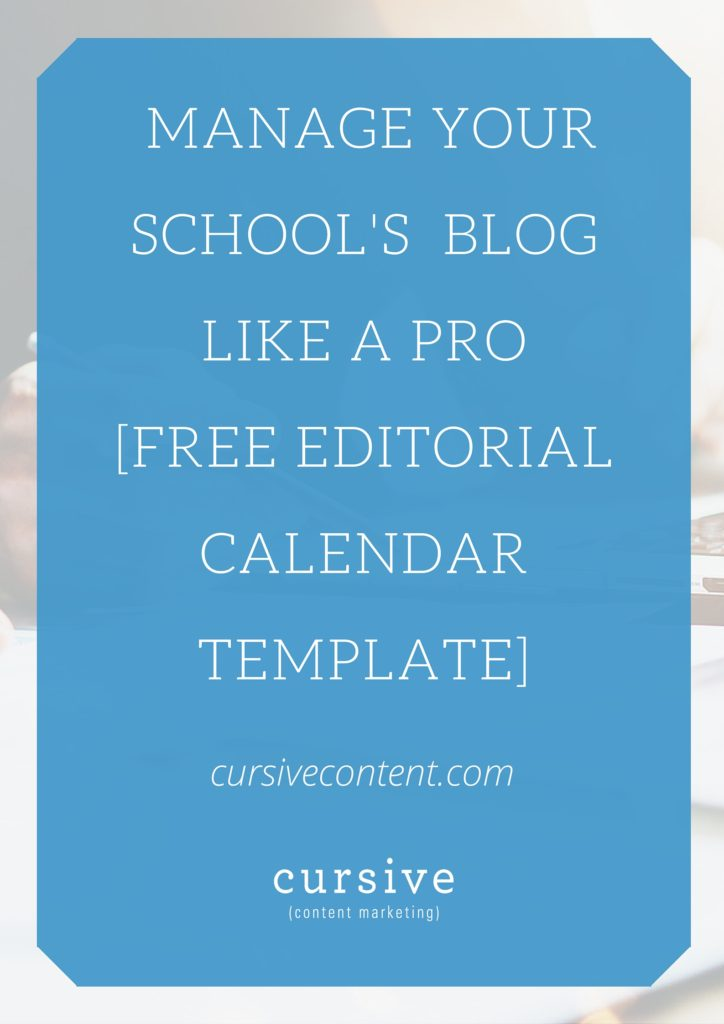 MANAGE YOUR SCHOOL'S BLOG LIKE A PRO [FREE EDITORIAL CALENDAR TEMPLATE] (1)