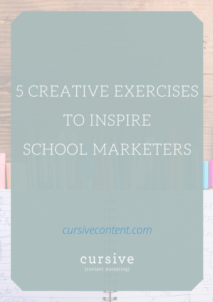 School marketers: These 5 exercises will help you stretch your brain, rethink your surroundings and boost your creativity so you can do your best work yet.