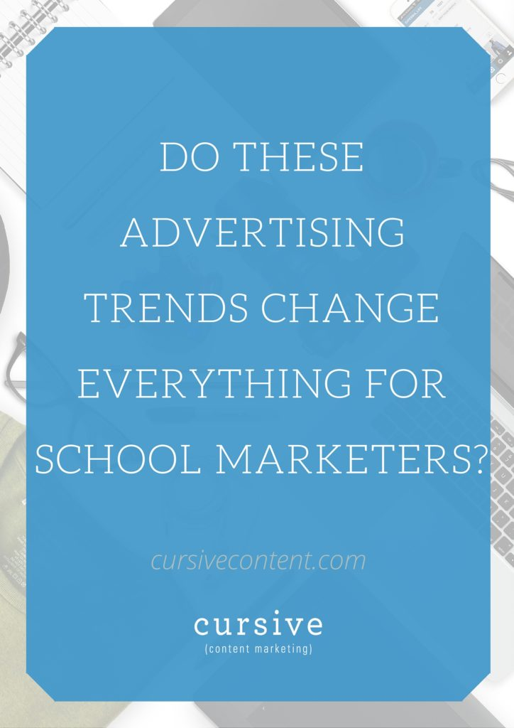 Do These Advertising Trends Change Everything For School Marketers?
