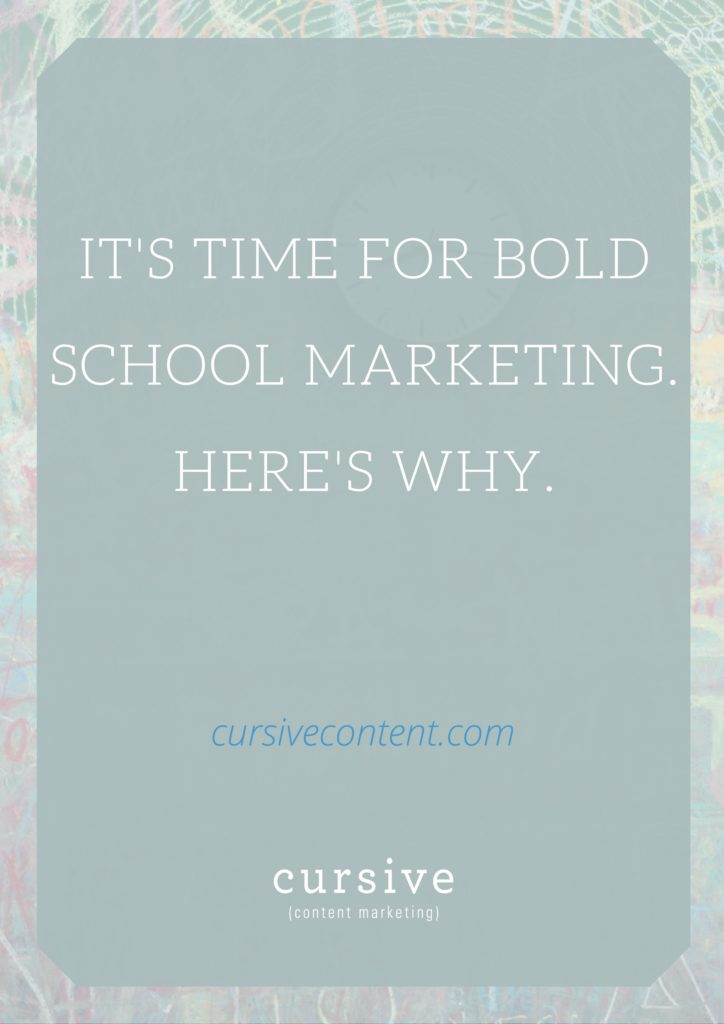 It's Time for Bold School Marketing. Here's Why.