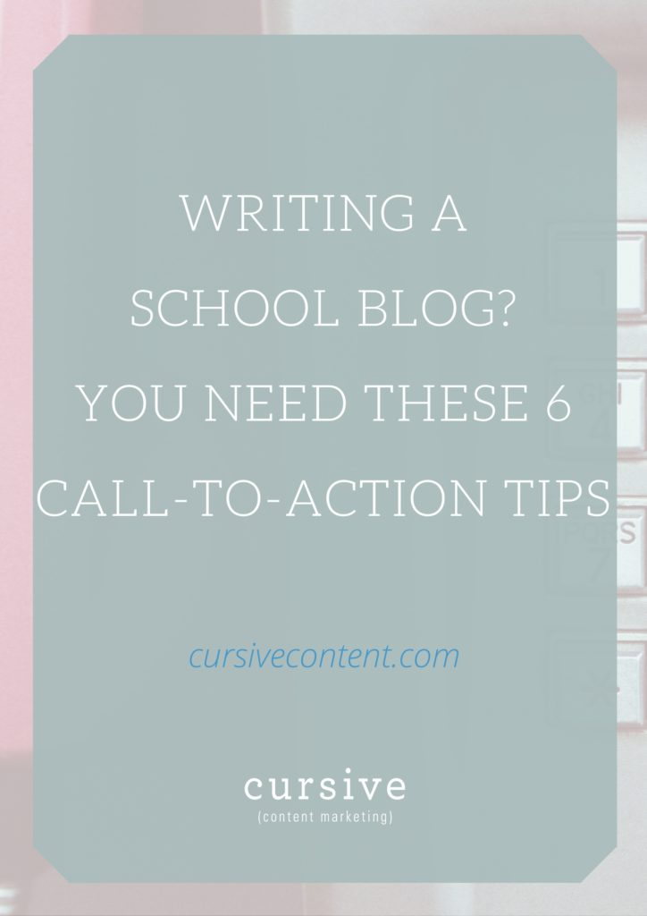 Writing a School Blog- You Need These 6 Call-to-Action Tips.