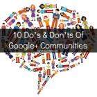 10 Do's & Don'ts Of Google+ Communities