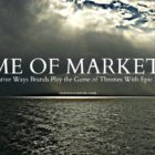 Game of Marketing: The Creative Ways Brands Play the Game of Thrones With Epic Storytelling