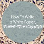 How To Write a White Paper, Content-Marketing Style